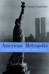 American Metropolis: A History of New York City - George J. Lankevich