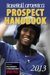 Baseball America 2013 Prospect Handbook: The 2013 Expert Guide to Baseball Prospects and MLB Organization Rankings - Baseball America