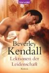 Lektionen der Leidenschaft: Roman (German Edition) - Beverley Kendall, Jutta Nickel