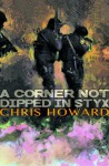 A Corner Not Dipped In Styx - Chris Howard