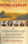 Bound for Canaan: The Underground Railroad and the War for the Soul of America - Fergus M. Bordewich