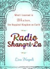 Radio Shangri-La: What I Discovered on my Accidental Journey to the Happiest Kingdom on Earth - Lisa Napoli