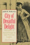 City of Dreadful Delight: Narratives of Sexual Danger in Late Victorian London (Women in Culture and Society Series) - Walkowitz