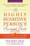 The Highly Sensitive Person's Survival Guide: Essential Skills for Living Well in an Overstimulating World - Ted Zeff, Elaine N. Aron