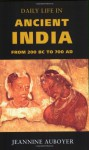 Daily Life in Ancient India: From 200 BC to 700 AD - Jeannine Auboyer