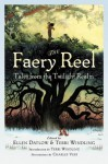 The Faery Reel: Tales from the Twilight Realm - Ellen Datlow, Terri Windling, Charles Vess, Charles de Lint