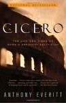 Cicero: The Life and Times of Rome's Greatest Politician - Anthony Everitt