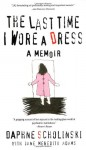 The Last Time I Wore a Dress - Jane Meredith Adams, Daphne Scholinski