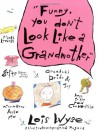 Funny, You Don't Look Like A Grandmother - Lois Wyse, Lilla Rogers