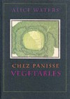 Chez Panisse Vegetables - Alice Waters, Patricia Curtan