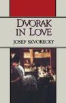 Dvořák in Love - Josef Škvorecký, Paul Wilson