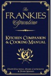 "The Frankies Spuntino Kitchen Companion & Cooking Manual: An Illustrated Guide to ""Simply the Finest"" - Frank Falcinelli, Peter Meehan, Frank Castronovo"