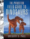The Princeton Field Guide to Dinosaurs (Princeton Field Guides) - Gregory S. Paul