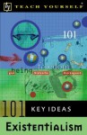 Teach Yourself 101 Key Ideas: Existentialism - George Myerson