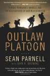 Outlaw Platoon: Heroes, Renegades, Infidels, and the Brotherhood of War in Afghanistan - Sean Parnell, John R. Bruning
