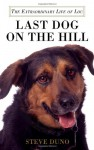 Last Dog on the Hill: The Extraordinary Life of Lou - Steve Duno