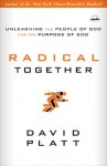 Radical Together: Unleashing the People of God for the Purpose of God - David Platt