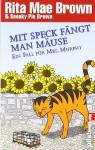 Mit Speck Fängt Man Mäuse: Ein Fall Für Mrs. Murphy - Rita Mae Brown, Sneaky Pie Brown, Margarete Längsfeld