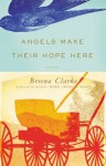 Angels Make Their Hope Here - Breena Clarke
