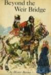Beyond the Weir Bridge - Hester Burton, Victor G. Ambrus