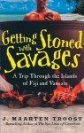 Getting Stoned with Savages: A Trip Through the Islands of Fiji and Vanuatu (Other Format) - J. Maarten Troost, Simon Vance