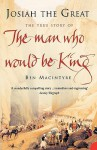 Josiah the Great: The True Story of the Man Who Would be King - Ben Macintyre