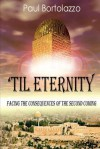 'Til Eternity: Facing the Consequences of the Second Coming - Paul Bortolazzo, Elizabeth E. Little