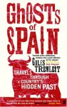 Ghosts of Spain: Travels Through a Country's Hidden Past - Giles Tremlett