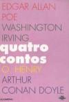 Quatro Contos - O. Henry, Washington Irving, Arthur Conan Doyle, Edgar Allan Poe