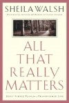 All That Really Matters: Jesus' Simple Plan for a Transformed Life - Sheila Walsh