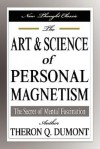 The Art and Science of Personal Magnetism: The Secret of Mental Fascination - William W. Atkinson, Theron Q. Dumont