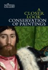 A Closer Look: Conservation of Paintings - David Bomford, Jill Dunkerton, Martin Wyld
