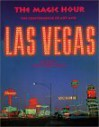 The Magic Hour: The Convergence of Art and Las Vegas - Alexander Farquharson, Ralph Rugoff, Libby Lumpkin