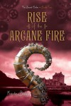 Rise of the Arcane Fire - Kristin Bailey