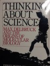 Thinking About Science: Max Delbruck and the Origins of Molecular Biology - Ernst Peter Fischer