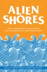 Alien Shores: Tales of Refugees and Asylum Seekers - Sharon Rundle, Meenakshi Bharat