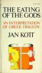 The Eating of the Gods: An Interpretation of Greek Tragedy - Jan Kott
