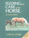 Feeding and Care of the Horse - Lon D. Lewis, Corey Lewis, Bart L. Lewis