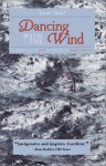 Dancing with the Wind: A True Story of Zen in the Art of Windsurfing - Laurie Nadel