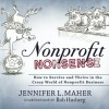 Nonprofit Nonsense: How to Survive and Thrive in the Crazy World of Nonprofit Business (Volume 1) - Jennifer L. Maher, Rob Husberg