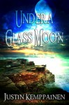 Under a Glass Moon - Justin Kemppainen