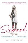 Sickened: True Story of a Lost Childhood - Julie Gregory