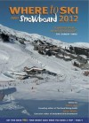 Where to Ski and Snowboard 2012. Edited by Chris Gill and Dave Watts - Chris Gill, Dave Watts