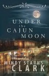 Under the Cajun Moon - Mindy Starns Clark