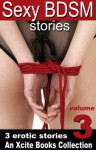 Sexy BDSM Stories - Volume Three - An Xcite Books Collection - Elizabeth Cage, Alana James, Alex Jordaine