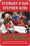 Faithful: Two Diehard Boston Red Sox Fans Chronicle the Historic 2004 Season - Stewart O'Nan