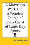 A Marvelous Work and a Wonder: Church of Jesus Christ of Latter Day Saints - LeGrand Richards