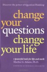 Change Your Questions, Change Your Life: 7 Powerful Tools for Life and Work - Marilee G. Adams, Marshall Goldsmith