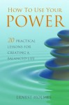 How to Use Your Power - Ernest Holmes, Randall Friesen
