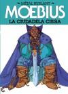Métal Hurlant: La ciudadela ciega (Metal Hurlant, #3) - Mœbius